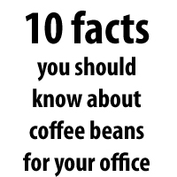 10 things you should know about coffee beans for the office
